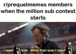 Hello, Now, and Contest: r/prequelmemes members  when the million sub contest  starts  now. More than everl need  I need Hello There