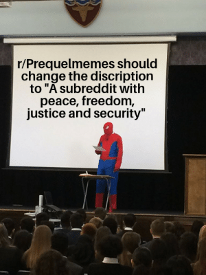 """I have brought peace, freedom, justice and security to this subreddit: r/Prequelmemes should  change the discription  to """"A subreddit with  peace, freedom  justice and security""""  II I have brought peace, freedom, justice and security to this subreddit"""