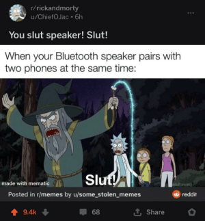 When the meme realllly gets around: r/rickandmorty  u/ChiefOJac • 6h  You slut speaker! Slut!  When your Bluetooth speaker pairs with  two phones at the same time:  Slut!  made with mematic  actult swim]  Posted in r/memes by u/some_stolen_memes  O reddit  1 Share  9.4k  68 When the meme realllly gets around
