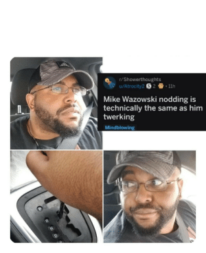 Twerking, Him, and Mike: r/Showerthoughts  Mike Wazowski nodding is  technically the same as him  twerking  Mindblowing Thats it