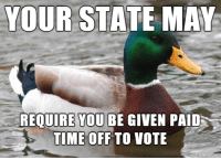 Midterms are November 6th: R STATE MAY  REQUIRE YOU BE GIVEN PAID  TIME OFF TO VOTE Midterms are November 6th