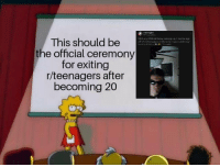 Birthday Coming Up: r/teenagers  947k subscribers  With my 20th birthday coming up, I had to sign  off of /r/teenagers in the only respectable way  This should be  the official ceremony  for exiting  r/teenagers after  becoming 20