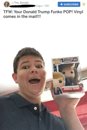 Donald Trump, Pop, and Tfw: r/The_Donald  SIDENT  SUBSCRIBE  imgur OH  ATES  TFW: Your Donald Trump Funko POP! Vinyl  comes in the mail!!!  CAMPAN  POP!2016 02  DONALD TRUMP Kekistan's finest
