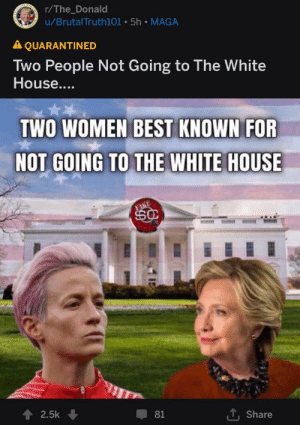 9/11, Fake, and Fifa: r/The_Donald  u/BrutalTruth101 5h MAGA  A QUARANTINED  Two People Not Going to The White  House....  TWO WOMEN BEST KNOWN FOR  NOT GOING TO THE WHITE HOUSE  FAKE  2.5k  81  Share Four time FIFA World Cup winner and Former First Lady, Secretary of State and Senator from NY on 9/11 will only be remembered as people who didn't go to the White House?
