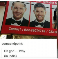 God, Love, and Memes: r weaving &  Contact: 022-28074718/022-2  comaandpoint:  Oh god.. Why  (in India) oml oml oml I hit 15k aaaaa I love you guys so much :') ~ supernatural supernaturalfandom spn spnfamily samwinchester deanwinchester castiel mishacollins bobbysinger jensenackles jaredpadalecki winchesterbrothers destiel cockles twistandshout twistandshoutfanfic twistandshoutfeels funnysupernatural mishaforpresident