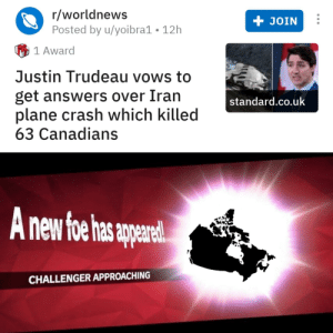 Canada confirmed for Brawl: r/worldnews  Posted by u/yoibra1 • 12h  JOIN  1 Award  Justin Trudeau vows to  get answers over Iran  plane crash which killed  63 Canadians  standard.co.uk  A new foe has apparel!  CHALLENGER APPROACHING Canada confirmed for Brawl