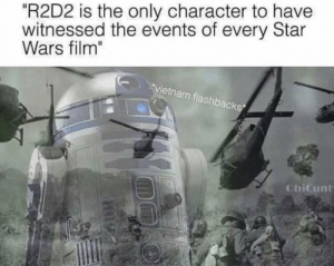 """Star Wars, Star, and Vietnam: """"R2D2 is the only character to have  witnessed the events of every Star  Wars film""""  vietnam flashbacks  ObiCunt War, war never changes."""