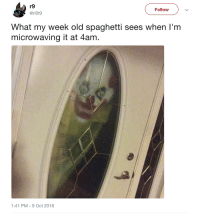 My Week: r9  @ri0t9  Follow  What my week old spaghetti sees when I'm  microwaving it at 4am  1:41 PM-9 Oct 2018