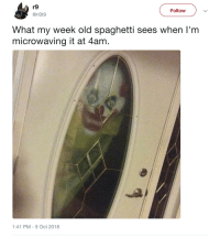 Week Old Spaghetti: r9  @ri0t9  Follow  What my week old spaghetti sees when I'm  microwaving it at 4am  1:41 PM-9 Oct 2018 Week Old Spaghetti