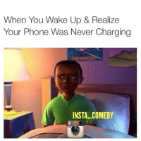 Fml, Funny, and Memes: When You Wake Up & Realize  Your Phone Was Never Charging  INSTA COMEDY This shit be pissing me the f*ck off fml 😭😭😭