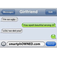 Beautiful, Funny, and Lol: Messages  Girlfriend  Edit  I'm so ugly...  You spelt beutiful wrong D  LOL! so did you!  O smartphoWNED.com  Send ⠀⠀⠀⠀⠀⠀⠀⠀-••••••-😂Beautiful 😱Do You Ever Feel Used?-⚓️love my followers-•••••-⠀⠀⠀⠀⠀⠀⠀⠀