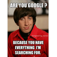 Great pick up line👌. google pickupline nerd engineering engineeringmemes: ARE YOU GOOGLE  engineering memes  BECAUSE YOU HAVE  EVERYTHING I'M  SEARCHING FOR Great pick up line👌. google pickupline nerd engineering engineeringmemes