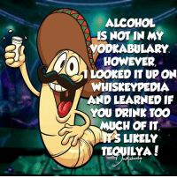 HERE'S TO THE WEEKEND!!! 🍺 What's peoples plans? 😉 . New style coming soon! . . . . . dadjokes funny puns weekend party alcohol letsgetweird tequila whisky vodka drank love photooftheday meme pun: RA ALCOHOL  IS NOT IN MY  VODKABULARY  HOWEVER  LOOKED IT UP ON  WHISKEY PEDIA  AND LEARNED IF  YOU DRINK TOO  MUCH OF IT  TEQUILYA! HERE'S TO THE WEEKEND!!! 🍺 What's peoples plans? 😉 . New style coming soon! . . . . . dadjokes funny puns weekend party alcohol letsgetweird tequila whisky vodka drank love photooftheday meme pun