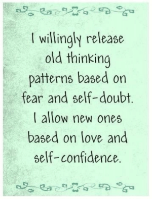 Confidence: Ra  I willingly release  old thinking  patterns based on  fear and self-doubt.  I allow new ones  based on love and  self-confidence.