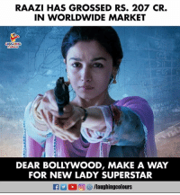 #AliaBhatt #Raazi: RAAZI HAS GROSSED RS. 207 CR.  IN WORLDWIDE MARKET  LAUGHING  DEAR BOLLYWOOD, MAKE A WAY  FOR NEW LADY SUPERSTAR #AliaBhatt #Raazi