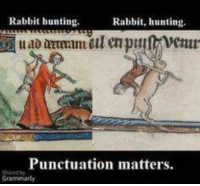 Hunting: Rabbit hunting.  Rabbit, hunting.  Punctuation matters.  Gram