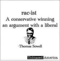 America, Memes, and Conservative: rac-ist  A conservative winning  an argument with a liberal  Thomas Sowell  Unbiased America. (WR)