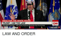 I Am The Law: RACE FOR THE WHITE HOUSE  TRUMP: I AM THE LAW  Donald Trump (R) Presumptive Presidential Nominee  CNN  THE LEAD  LAW AND ORDER