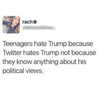 Repost @the.red.pill Sounds true liberal Trump MAGA PresidentTrump NotMyPresident USA theredpill nothingleft conservative republican libtard regressiveleft makeamericagreatagain DonaldTrump mypresident buildthewall memes funny politics rightwing blm snowflakes: rach  Teenagers hate Trump because  Twitter hates Trump not because  they know anything about his  political views. Repost @the.red.pill Sounds true liberal Trump MAGA PresidentTrump NotMyPresident USA theredpill nothingleft conservative republican libtard regressiveleft makeamericagreatagain DonaldTrump mypresident buildthewall memes funny politics rightwing blm snowflakes