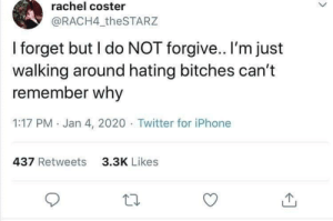 meirl: rachel coster  @RACH4_theSTARZ  I forget but I do NOT forgive.. I'm just  walking around hating bitches can't  remember why  1:17 PM · Jan 4, 2020 · Twitter for iPhone  437 Retweets  3.3K Likes meirl