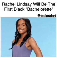 "Abc, Memes, and Summer: Rachel Lindsay Will Be The  First Black Bachelorette""  @balleralert Rachel Lindsay Will Be The First Black ""Bachelorette"" -blogged by @BenitaShae ⠀⠀⠀⠀⠀⠀⠀⠀⠀ ⠀⠀⠀⠀⠀⠀⠀⠀⠀ ABC has cast its first black lead on ""The Bachelor"" franchise. Rachel Lindsay, an attorney from Dallas, TX will be the next "" Bachelorette,"" Variety reports. ⠀⠀⠀⠀⠀⠀⠀⠀⠀ ⠀⠀⠀⠀⠀⠀⠀⠀⠀ Lindsay is currently competing on this season of The Bachelor and will begin her own search on ABC's hit franchise this summer. ⠀⠀⠀⠀⠀⠀⠀⠀⠀ ⠀⠀⠀⠀⠀⠀⠀⠀⠀ ""The Bachelor"" franchise has received criticism for its lack of diversity. While the contestants have become a bit more diverse over the years, for more than 30 seasons of ""The Bachelor"" and ""The Bachelorette,"" an African-American man or woman has never been the lead. ⠀⠀⠀⠀⠀⠀⠀⠀⠀ ⠀⠀⠀⠀⠀⠀⠀⠀⠀ Will you tune in to see Rachel find love?"
