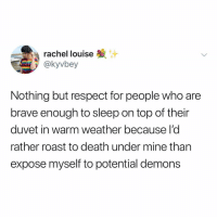 Memes, Respect, and Roast: rachel louise  @kyvbey  Nothing but respect for people who are  brave enough to sleep on top of their  duvet in warm weather because l'd  rather roast to death under mine than  expose myself to potential demons @greatbritish.memes is a must follow for memes 😂