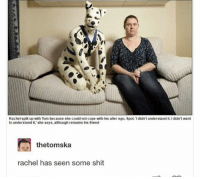 Memes, 🤖, and Ego: Rachel split up with Tom because she could not cope with his alter ego, Spot.1 didn't understand it. I didn't want  to understand it, she says, although remains his friend  thetomska  rachel has seen some shit Is there anywhere like a furry hunting reservoir? Like somewhere I can go to reduce the furry population? -Justin