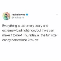 tag someone who needs the motivation!!!!! 🍫 (@rachsyme on Twitter): rachel syme  @rachsyme  Everything is extremely scary and  extremely bad right now, but if we can  make it to next Thursday, all the fun size  candy bars will be 75% off tag someone who needs the motivation!!!!! 🍫 (@rachsyme on Twitter)