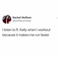 Bruh💀: Rachel Wolfson  @wolfiecomedy  I listen to R. Kelly when I workout  because it makes me run faster Bruh💀