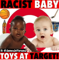 Memes, Slick, and Target: RACIST  BABY  PRISUN  IG: @JamesJeffersonJ  TOYS AT TARGET Target ain't slick with the baby toys... 😳😂😂 Throwback