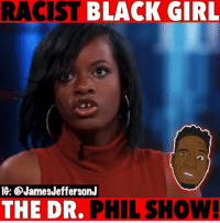 Memes, Black, and Girl: RACIST BLACK GIRL  IG: @JamesJeffersonJ  THE DR. PHIL SHOW DrPhil had this black girl on her show that thinks she is white but...🐸☕️ . . Treasure transracial colorism