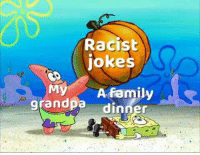 : Racist  jokes  My A family  grandpadinner