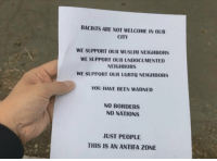 "Anaconda, Fake, and Muslim: RACISTS ARE NOT WELCOME IN OUR  CITY  WE SUPPORT OUR MUSLIM NEIGHBORS  WE SUPPORT OUR UNDOCUMENTED  NEIGHBORS  WE SUPPORT OUR LGBTQ NEIGHBORS  YOU HAVE BEEN WARNED  NO BORDERS  NO NATIONS  JUST PEOPLE  THIS IS AN ANTIFA ZONE <p><a href=""https://reactionaryhater.tumblr.com/post/160667745014/social-darwin-awards-reasonandempathy"" class=""tumblr_blog"">reactionaryhater</a>:</p>  <blockquote><p><a href=""http://social-darwin-awards.tumblr.com/post/160666775253/reasonandempathy-sighinastorm-cisnowflake"" class=""tumblr_blog"">social-darwin-awards</a>:</p> <blockquote> <p><a href=""http://reasonandempathy.tumblr.com/post/160666527879/sighinastorm-cisnowflake-bransrath"" class=""tumblr_blog"">reasonandempathy</a>:</p> <blockquote> <p><a href=""https://sighinastorm.tumblr.com/post/160662345535/cisnowflake-bransrath-jingopatriot"" class=""tumblr_blog"">sighinastorm</a>:</p>  <blockquote> <p><a href=""http://cisnowflake.tumblr.com/post/160660275826/bransrath-jingopatriot-jeremyvyoral72"" class=""tumblr_blog"">cisnowflake</a>:</p> <blockquote> <p><a href=""http://bransrath.tumblr.com/post/160660094431/jingopatriot-jeremyvyoral72-libfas-no"" class=""tumblr_blog"">bransrath</a>:</p>  <blockquote> <p><a href=""http://jingopatriot.tumblr.com/post/160659231654/jeremyvyoral72-libfas-no-borders-our"" class=""tumblr_blog"">jingopatriot</a>:</p> <blockquote> <p><a href=""https://jeremyvyoral72.tumblr.com/post/160658008898/libfas-no-borders-our-rules-apply-in-this"" class=""tumblr_blog"">jeremyvyoral72</a>:</p>  <blockquote> <p><a href=""http://libfas.tumblr.com/post/160652301628/no-borders-our-rules-apply-in-this-specific"" class=""tumblr_blog"">libfas</a>:</p> <blockquote> <p><b>""NO BORDERS""</b></p> <p><b>""OUR RULES APPLY IN THIS SPECIFIC ZONE WE HAVE CLAIMED AS OURS""</b></p> <p>uhhhhhhh</p> </blockquote>  <p>Good luck with that</p> </blockquote>  <p>This is officially a tit wank zone</p> </blockquote>  <p>Their muslim neighbors do not support them.</p> </blockquote>  <p>I'm always skeptical of nameless flyers like this. I'm as critical of antifa as anyone but you have to admit there's a possibility that this was put out by someone trying to further inflame the situation.</p> </blockquote> <p>Or just someone who themselves printed something out to get notes.</p> </blockquote>  <p>Who would do that!? /s</p> </blockquote> <p>>paper clearly hasn't been taped<br/>>no sign of wear and tear<br/></p> <p>Gee, I wonder who's behind this post…</p> </blockquote> <p>So, thanks to a comment from the OP I was able to find the source, which was actually an amazing stroke of luck to find in the thumbnails of a 5-hour stream, here.</p><figure class=""tmblr-embed tmblr-full"" data-provider=""youtube"" data-orig-width=""540"" data-orig-height=""304"" data-url=""https%3A%2F%2Fyoutu.be%2F4yJTbBEozXo%3Ft%3D1h45m35s""><iframe id=""youtube_iframe"" src=""https://www.youtube.com/embed/4yJTbBEozXo?start=6335&feature=oembed&enablejsapi=1&origin=https://safe.txmblr.com&wmode=opaque"" allowfullscreen="""" width=""540"" height=""304"" frameborder=""0""></iframe></figure><p>This is ""Live at the Boston Free Speech V Antifa"" by Tim Poole, starting at 1:45:35.  You see a black bloc dressed person walk past and hand them to him, but then throw them at the ground instead (Antifa has some kind of no-talk list and I've seen them bring it up with Poole as well as Lauren Southern).  Also, why it's in new condition, I admit that did make it look suspicious out of context.  So yeah you can never tell 100% what's genuine, but if that's a fake protester it's really elaborate for a subtle lel.<br/></p><p><a href=""https://tmblr.co/mixXhlp4GtnL7PQThI-7o3g"">@libfas</a>, <a href=""https://tmblr.co/maqpgLabaBFrTjV6tpuQDVw"">@sighinastorm</a>, <a href=""https://tmblr.co/mYeEXURnr1RWJNU8yglAFjQ"">@reasonandempathy</a>, would @cisnowflake too but tumblr won't allow<br/></p></blockquote>"