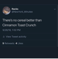 Lmao, Memes, and Toast: Racks  @NewYork_Minutee  There's no cereal better than  Cinnamon Toast Crunch  9/28/18, 1:02 PM  View Tweet activity  9 Retweets 4 Likes LMAO HE DEAD B