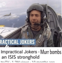 ISIS: RACTICAL JOKERS  Impractical Jokers -Murr bombs  an ISIS stronghold