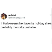 Dad, Latinos, and Memes: rad dad  @ohemgeeijizzed  If Halloween's her favorite holiday she's  probably mentally unstable. Ummm 😅😅😅😂😂 🔥 Follow Us 👉 @latinoswithattitude 🔥 latinosbelike latinasbelike latinoproblems mexicansbelike mexican mexicanproblems hispanicsbelike hispanic hispanicproblems latina latinas latino latinos hispanicsbelike