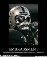 RADERS  EMBRASSMENT  Because this guy doesn't want his friends to know he's a Raiders fan.  Brought Bye Face  book  com/NFLMemez Sweet disguise bro! Credit: nickyv917  http://whatdoumeme.com/meme/4tcfbi