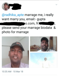 radhika apte: @radhika_apte marrage me, i really  want marry you, email:- gupta  o.com, 9  please send your marrage biodata &  photo for marrage  10:35 AM-10 Mar 18