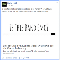 "Emo, Radio, and Target: Radio 104.5  İhr.@  045  Is your favorite band/artist considered to be ""Emo?"" A new site was  created to tell you just that and the results are pretty hilarious!  S THIS BAND EMO  Band Name  Now Site Tells You Ilf Λ Band Is E UIO (Jr Nepi 
