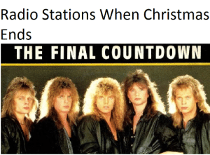 OH, IT'S THE FINAL COUNTDOWN!!: Radio Stations When Christmas  Ends  THE FINAL COUNTDOWN OH, IT'S THE FINAL COUNTDOWN!!