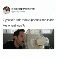 Funny, Kids, and Today: rae lI support amatw!!!  @purelysteve  7 year old kids today: iphones and ipads  ie when i Was / Me Always.