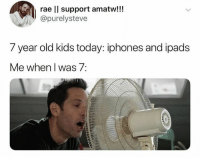 Times were so simple.: rae ll support amatw!!!  @purelysteve  7 year old kids today: iphones and ipads  Me when I was 7: Times were so simple.