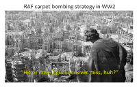 "ww2: RAF carpet bombing strategy in WW2  ""Hit or miss. I guess I never miss, huh?"""