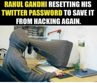 Lol 😂😂: RAHUL GANDHI  RESETTING HIS  TWITTER PASSWORD  TO SAVE IT  FROMHACKING AGAIN. Lol 😂😂