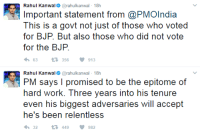#iSupportNamo: Rahul Kanwa  @rahul kanwal 18h  Important statement from @PMOIndia  This is a govt not just of those who voted  for BJP. But also those who did not vote  for the BJP  63 t 356 V 913  Rahul Kanwa  @rahul kanwal 18h  PM says I promised to be the epitome of  hard work. hree years into his tenure  even his biggest adversaries will accept  he's been relentless  32  t 449 V 982 #iSupportNamo