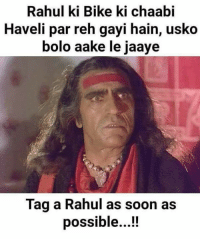 Memes, Soon..., and Bike: Rahul ki Bike ki chaabi  Haveli par reh gayi hain, usko  bolo aake le jaaye  Tag a Rahul as soon as  possible...!! Tag Rahul 🤣😂😜