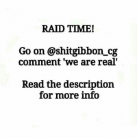 @shitgibbon_cg is a troll account who can't back up their untrue statements, also is suggesting that all of YOU, my followers are fake go on @shitgibbon_cg and let them know 'we are real': RAID TIME!  Go on @shitgibbon cg  comment 'we are real'  Read the description  for more info @shitgibbon_cg is a troll account who can't back up their untrue statements, also is suggesting that all of YOU, my followers are fake go on @shitgibbon_cg and let them know 'we are real'