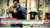 Memes, Breaking News, and Camera: RAIDE  BREAKING NEWS  TRUMP SUPPORTER POINTS ASSAULT WEAPON CNN  AT CNN CAMERA CREW  9:05 PM ET  DON LEMON COMMUNIST NEWS NETWORK