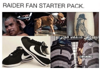 Raider fans be like... Credit: Daniel Stevens: RAIDER FAN STARTER PACK.  @NFLIMEMEZ Raider fans be like... Credit: Daniel Stevens