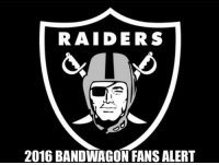 True Raider fans better be prepared to fend off the bandwagoners Credit: Justin Ruth: RAIDERS  2016 BANDWAGON FANSALERT True Raider fans better be prepared to fend off the bandwagoners Credit: Justin Ruth